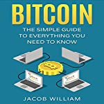 Bitcoin: The Simple Guide to Everything You Need to Know | Jacob William