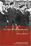 Good Friday, the Death of Irish Republicanism, Anthony McIntyre, 1932982744