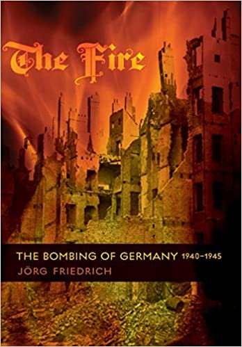 Book The Fire: The Bombing of Germany, 1940-1945