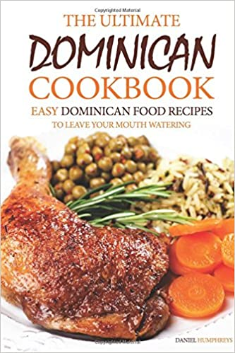 The ultimate dominican cookbook easy dominican food recipes to the ultimate dominican cookbook easy dominican food recipes to leave your mouth watering daniel humphreys 9781544256504 amazon books forumfinder Choice Image