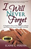 i will never forget a daughter s story of her mother s arduous and humorous journey through dementia