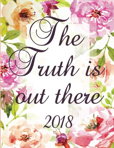 The Truth Is Out There: Weekly planner 2018. Swear word journal. Notes. Password Log. Phone Book. Calendar 2018 ( Appointment book 2018, Organizer 8,5 * 11 )