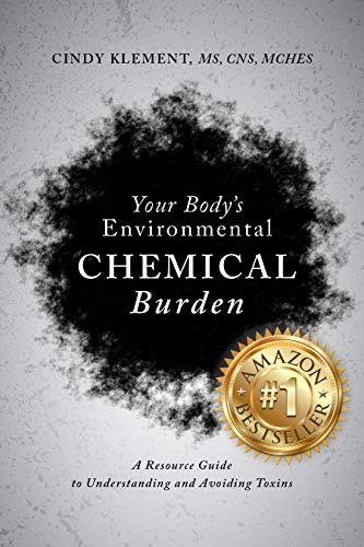 Your Body's Environmental Chemical Burden: A Resource Guide to Understanding and Avoiding Toxins by [Klement, Cindy]