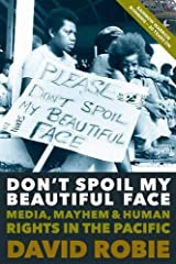 Don't Spoil My Beautiful Face: Media, Mayhem & Human Rights in the Pacific by David Robie (2014-04-24) Paperback
