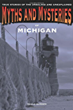 Myths and Mysteries of Michigan: True Stories of the Unsolved and Unexplained (Myths and Mysteries Series)