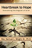 img - for Heartbreak to Hope: Overcoming the Anguish of Grief book / textbook / text book