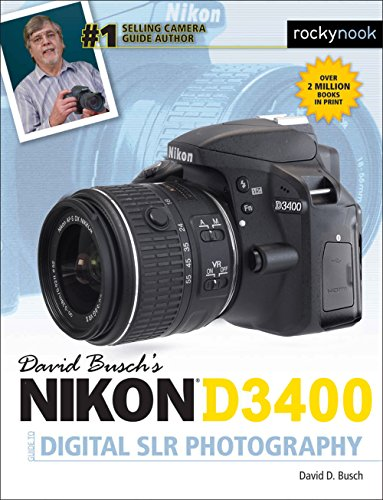 David Busch's Nikon D3400 Guide to Digital SLR Photography (The David Busch Camera Guide Series)