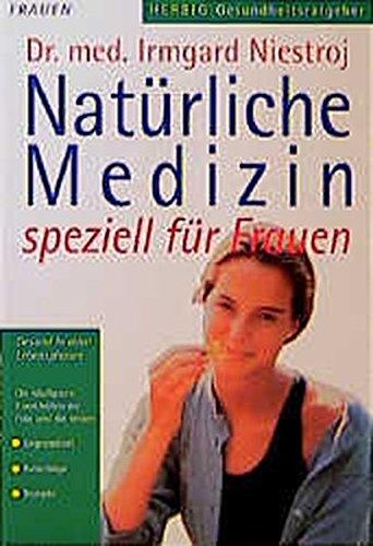 Natürliche Medizin speziell für Frauen: Gesund in allen Lebensphasen (Herbig Gesundheitsratgeber)
