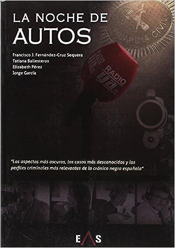 La noche de autos (Crónica Negra): Amazon.es: Fernández-Cruz Sequera, Francisco José, Ballesteros Herrero, Tatiana, García Vergara, Jorge, Pérez, Elizabeth: Libros