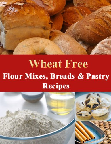 Wheat Free Pastry Recipe - Wheat Free Flour Mixes, Breads and Pastry Recipes (How To Be Wheat Free Book 2)