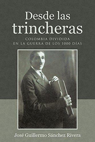 Descargar Libro Desde Las Trincheras: Colombia Dividida En La Guerra De Los 1000 Días José Guillermo Sánchez Rivera