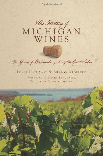 The History of Michigan Wines: 150 Years of Winemaking along the Great Lakes (American Palate)