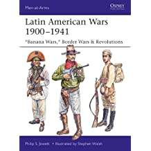 "Latin American Wars 1900–1941: ""Banana Wars,"" Border Wars & Revolutions"