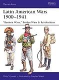 Latin American Wars 1900-1941: Banana Wars, Border Wars & Revolutions (Men-at-Arms)