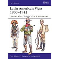 "Latin American Wars 1900–1941: ""Banana Wars,"" Border Wars & Revolutions (Men-at-Arms)"