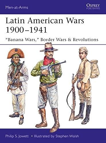 Latin American Wars 1900 1941: Banana Wars, Border Wars & Revolutions