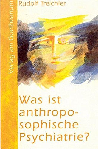 Was ist anthroposophische Psychiatrie?: Eine Einführung (Kleine Reihe)