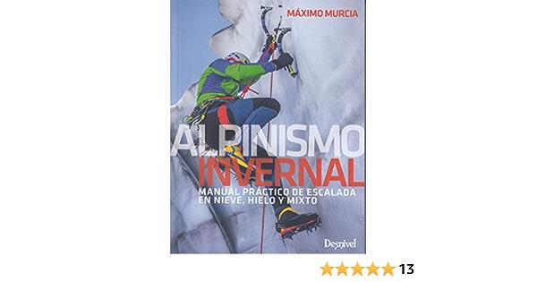 Alpinismo invernal, manual práctico de escalada en nieve ...