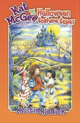 Kat McGee and The Halloween Costume Caper (Kat McGee Adventures) (Volume 2) by Kristin Riddick -