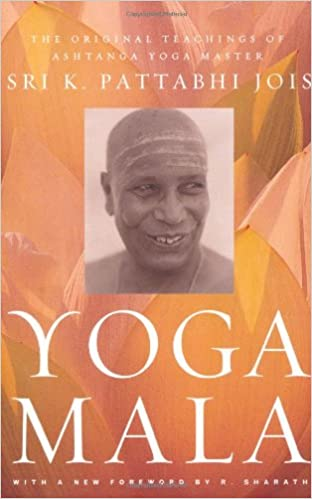 Yoga Mala: The Original Teachings of Ashtanga Yoga Master ...