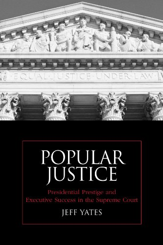 Popular Justice: Presidential Prestige and Executive Success in the Supreme Court (Suny Series on the Presidency: Contem