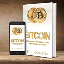 Bitcoin: Beginner's Guide to Investing and Trading in Bitcoin Audiobook by E. C. Johnson Narrated by Giles Miller