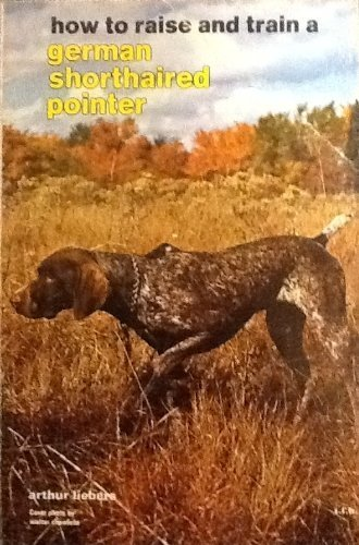 How to Raise and Train a German Short-Haired Pointer