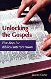 img - for [(Unlocking the Gospels : Five Keys for Biblical Interpretation)] [By (author) Jeremy Corley] published on (June, 2004) book / textbook / text book
