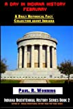 A Day in Indiana History - February: Daily Historical Fact Collection about Indiana (Indiana Bicentennial History Series) (Volume 2)