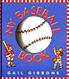 My Baseball Book, Gail Gibbons, 0688171370