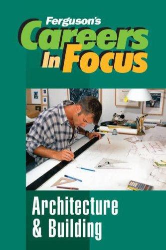 (Architecture and Building (Ferguson's Careers in Focus))