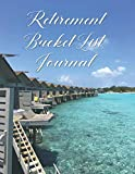 Retirement Bucket List Journal: Inspirational Goals and Dreams Checklist - Travel Adventure Tracker - Lined Notebook - Maldives Over Water Bungalow