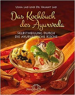 Das Kochbuch des Ayurveda: Selbstheilung durch die ayurvedische ...