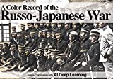 A Color Record of the Russo-Japanese War (Image Colorization with AI Deep Learning Book 1)