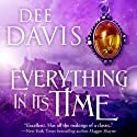 Everything in Its Time: Time Travel Trilogy, Book 1 Audiobook by Dee Davis Narrated by Ross Pendleton