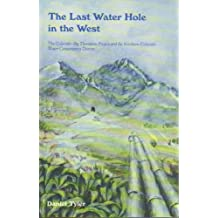 Last Water Hole in the West: The Colorado-Big Thompson Project and the Northern Colorado Water Conservancy District by Daniel Tyler (1992-09-24)