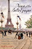 img - for Dawn of the Belle Epoque: The Paris of Monet, Zola, Bernhardt, Eiffel, Debussy, Clemenceau, and Their Friends book / textbook / text book