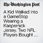 A Kid Walked Into a GameStop Wearing a Kaepernick Jersey. Two NFL Players Bought Him an Xbox. | Scott Allen