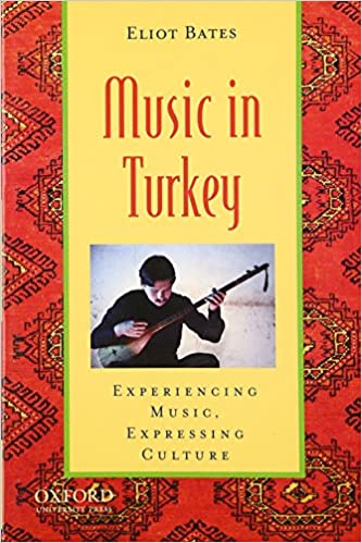 Music in Turkey: Experiencing Music, Expressing Culture (Global Music Series)