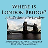 Where Is London Bridge? a Kid's Guide to London, Penelope Dyan, 1935118803