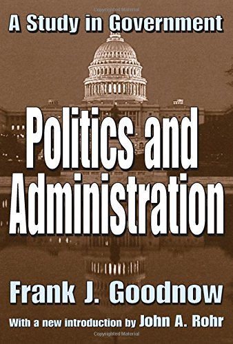Politics and Administration: A Study in Government (Library of Liberal Thought)