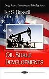Oil Shale Developments, Ike S. Bussell, 1607414759