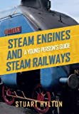 Steam Engines and Steam Railways: A Young Persons Guide