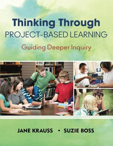 thinking-through-project-based-learning-guiding-deeper-inquiry
