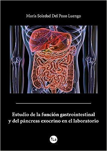 Estudio de la función gastrointestinal y del páncreas exocrino en el laboratorio: Amazon.es: María Soledad Del Pozo Luengo: Libros
