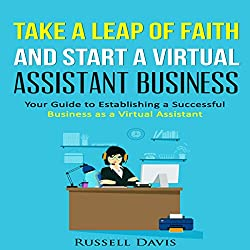 Take a Leap of Faith and Start a Virtual Assistant Business