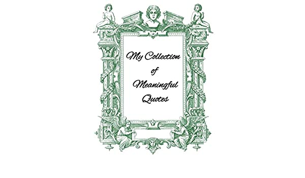 My Collection Of Meaningful Quotes Because Great Wits Have Short Memories Publications Cascadia 9781692109059 Amazon Com Books