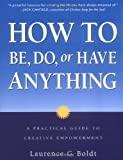img - for How to Be, Do, or Have Anything: A Practical Guide to Creative Empowerment book / textbook / text book