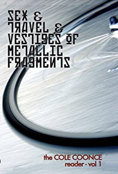 Sex & Travel & Vestiges of Metallic Fragments (The Cole Coonce Reader Book 1) by [Coonce, Cole]