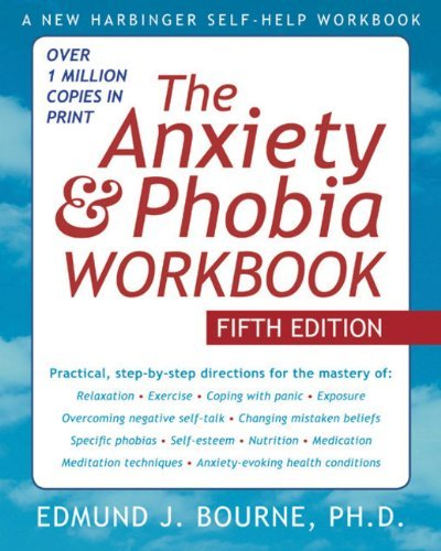 The Anxiety and Phobia Workbook by Bourne PhD, Edmund J. [New Harbinger Publications,2011] (Paperback) 5th Edition